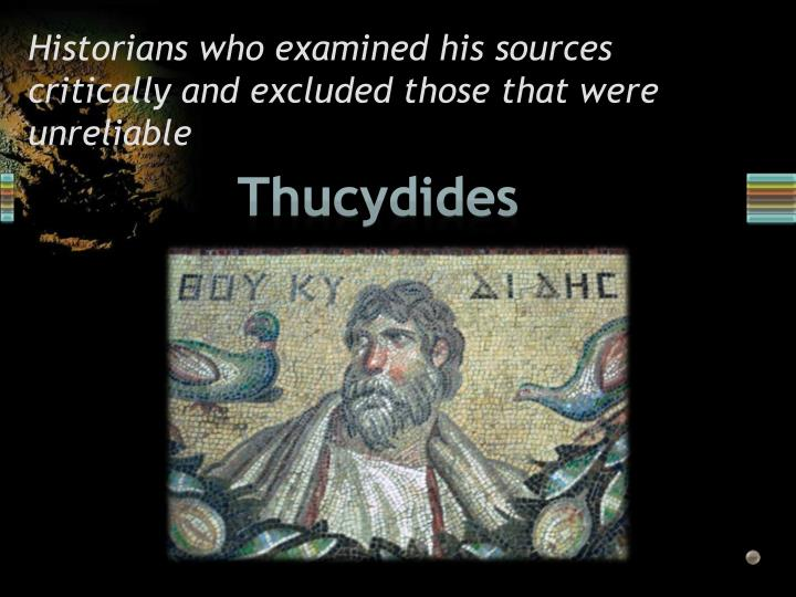 Historians who examined his sources critically and excluded those that were unreliable