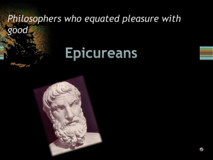 Philosophers who equated pleasure with good