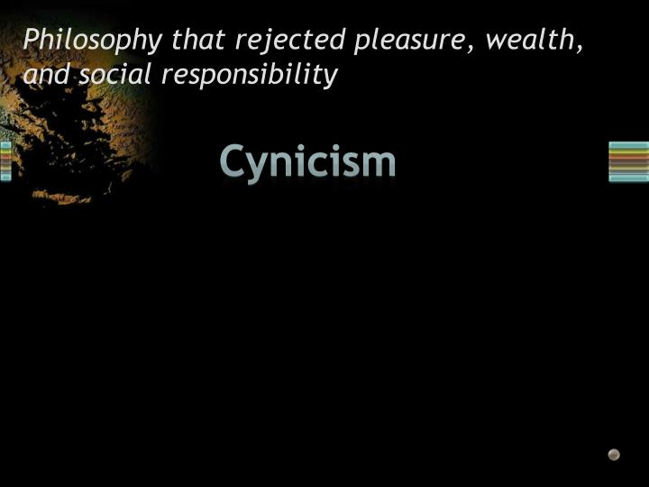 Philosophy that rejected pleasure, wealth, and social responsibility