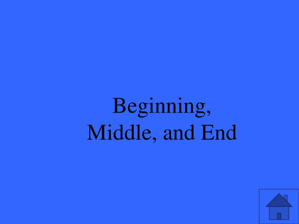 Beginning, Middle, and End