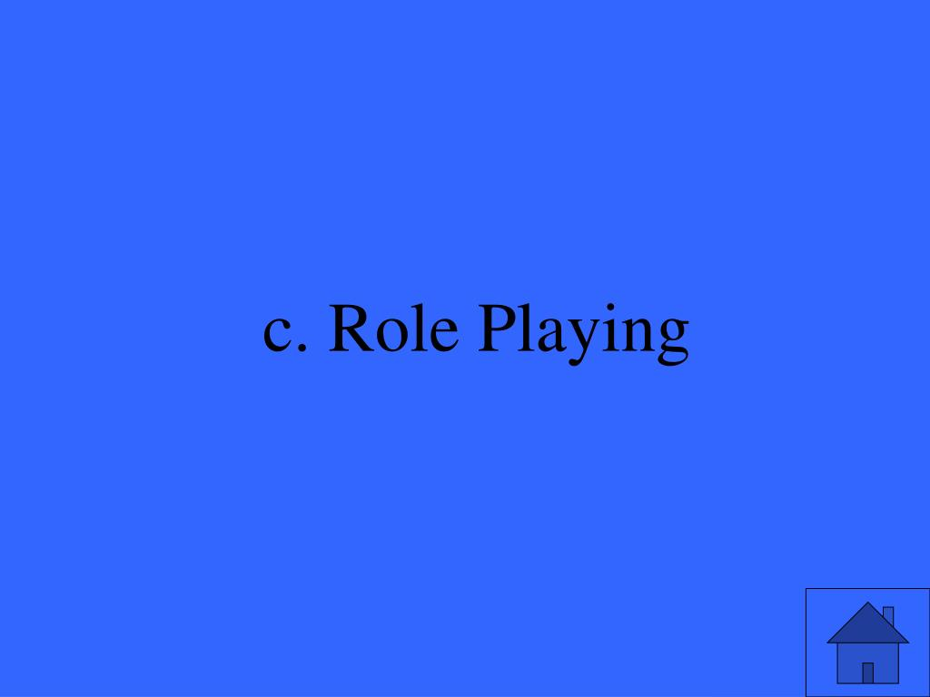 c. Role Playing