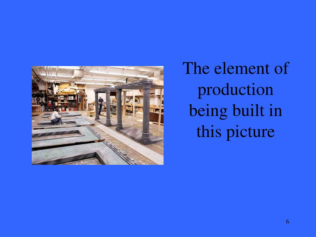 The element of production being built in this picture