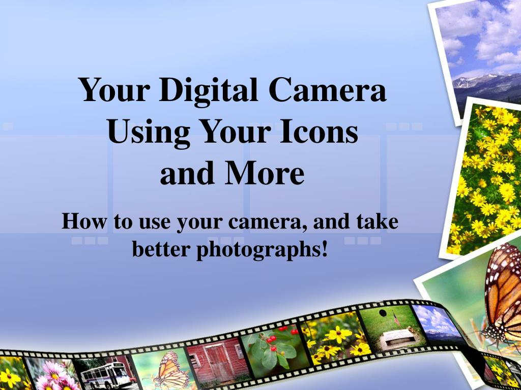 your digital camera using your icons and more l.