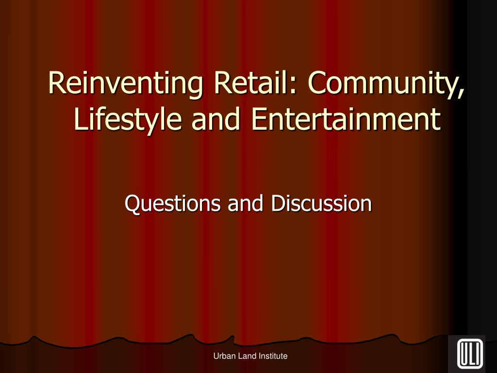 Reinventing Retail: Community, Lifestyle and Entertainment