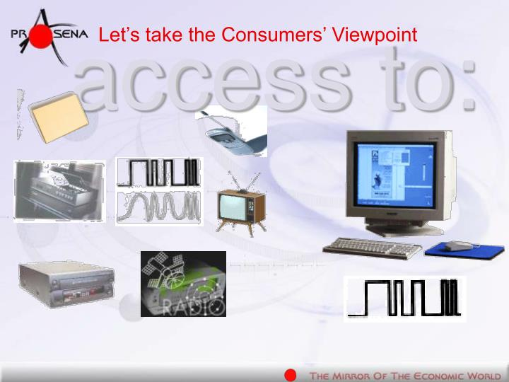 Let s take the consumers viewpoint