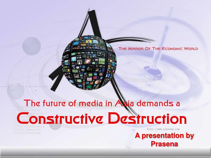 The future of media in asia demands a constructive destruction