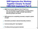 hhr agencies are working together closely to assist cms ssa implement part d