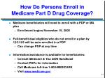 how do persons enroll in medicare part d drug coverage