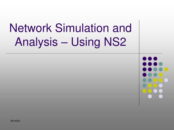 PPT - Network Simulation and Analysis – Using NS2 PowerPoint