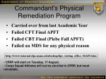 commandant s physical remediation program