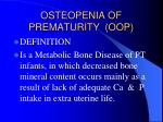 osteopenia of prematurity oop