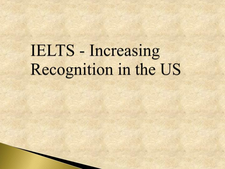 ielts increasing recognition in the us n.