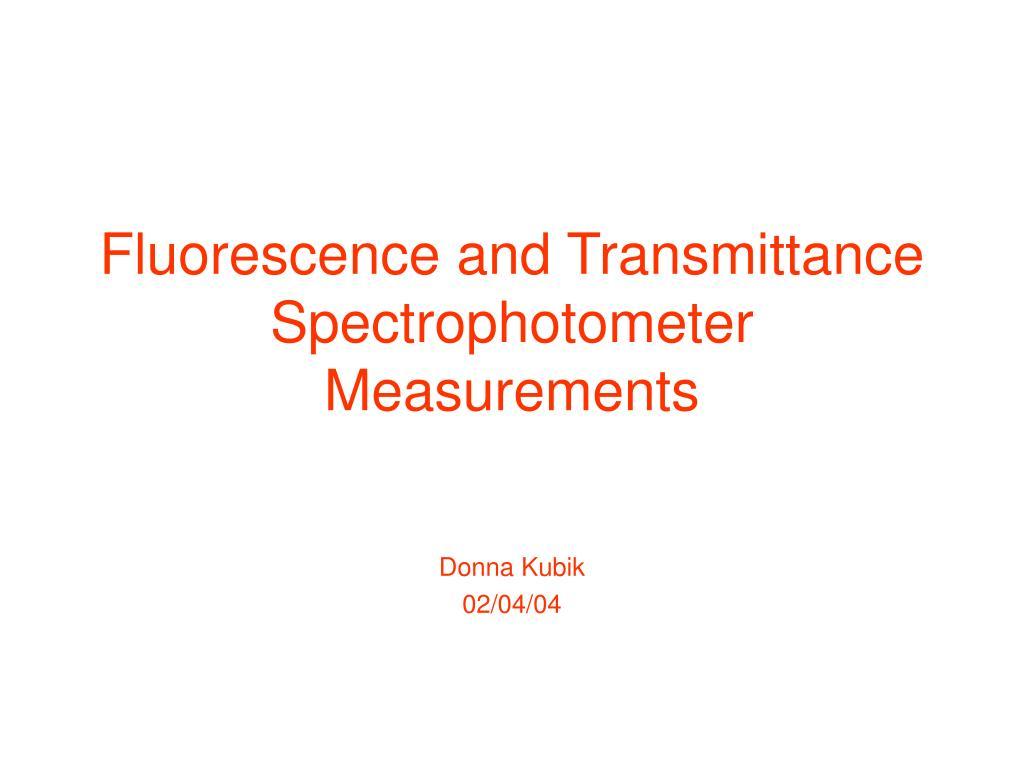 Fluorescence and Transmittance Spectrophotometer Measurements