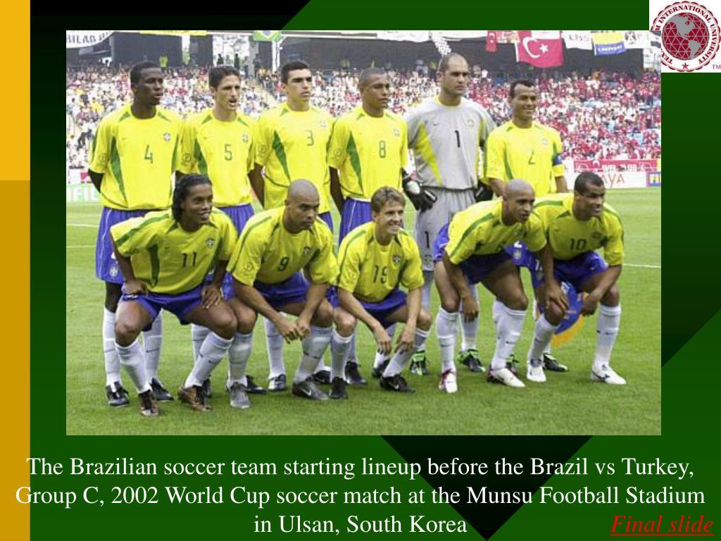The Brazilian soccer team starting lineup before the Brazil vs Turkey, Group C, 2002 World Cup soccer match at the Munsu Football Stadium in Ulsan, South Korea
