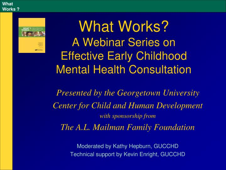 what works a webinar series on effective early childhood mental health consultation n.