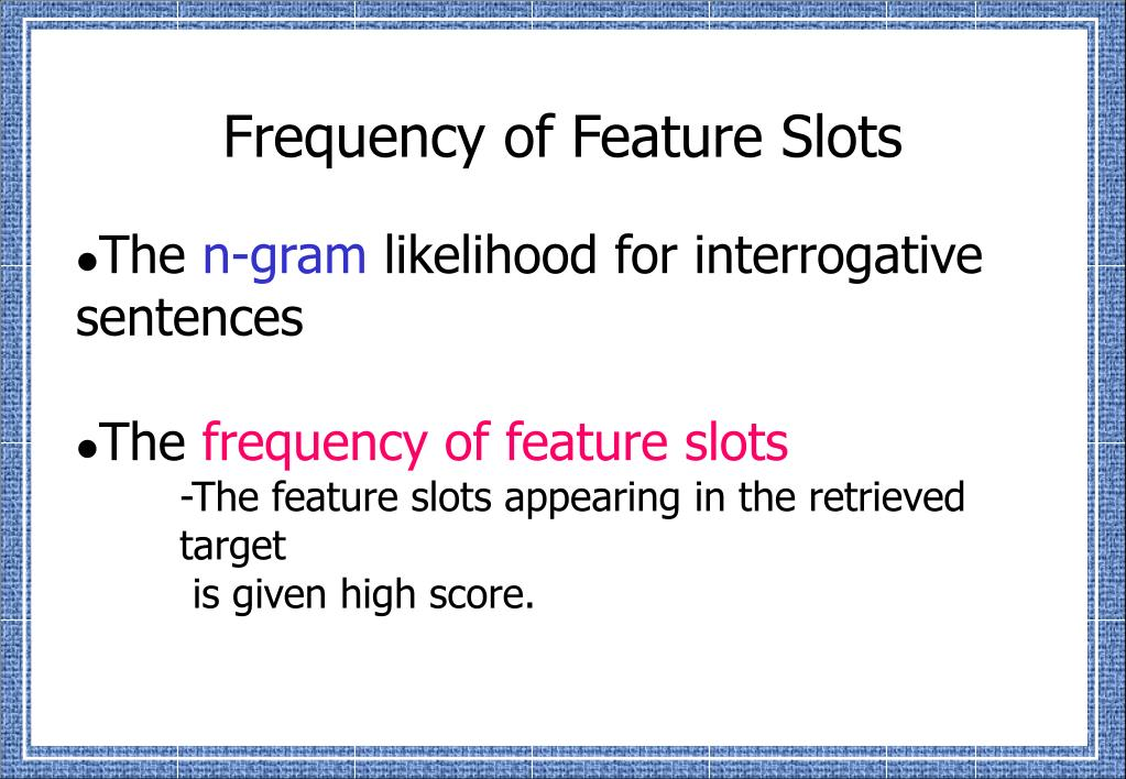 Frequency of Feature Slots