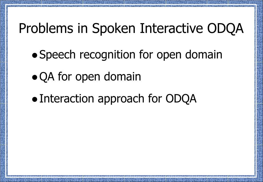 Problems in Spoken Interactive ODQA
