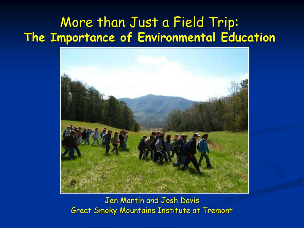 more than just a field trip the importance of environmental education l.