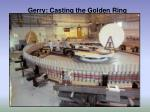 gerry casting the golden ring