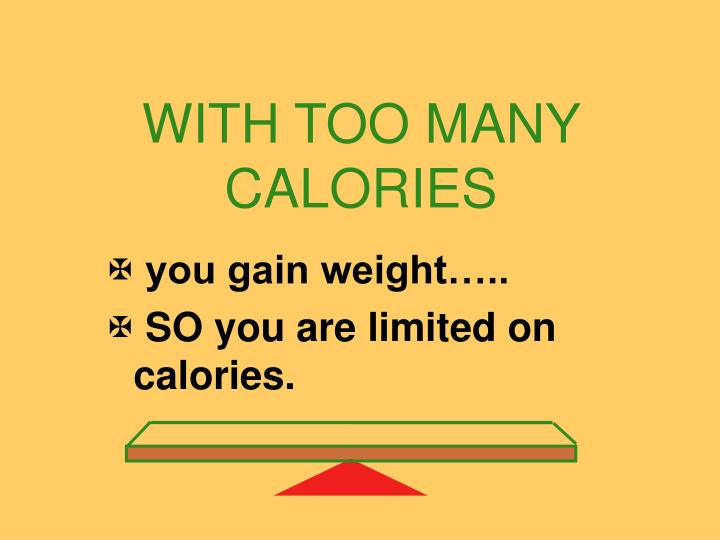 WITH TOO MANY CALORIES