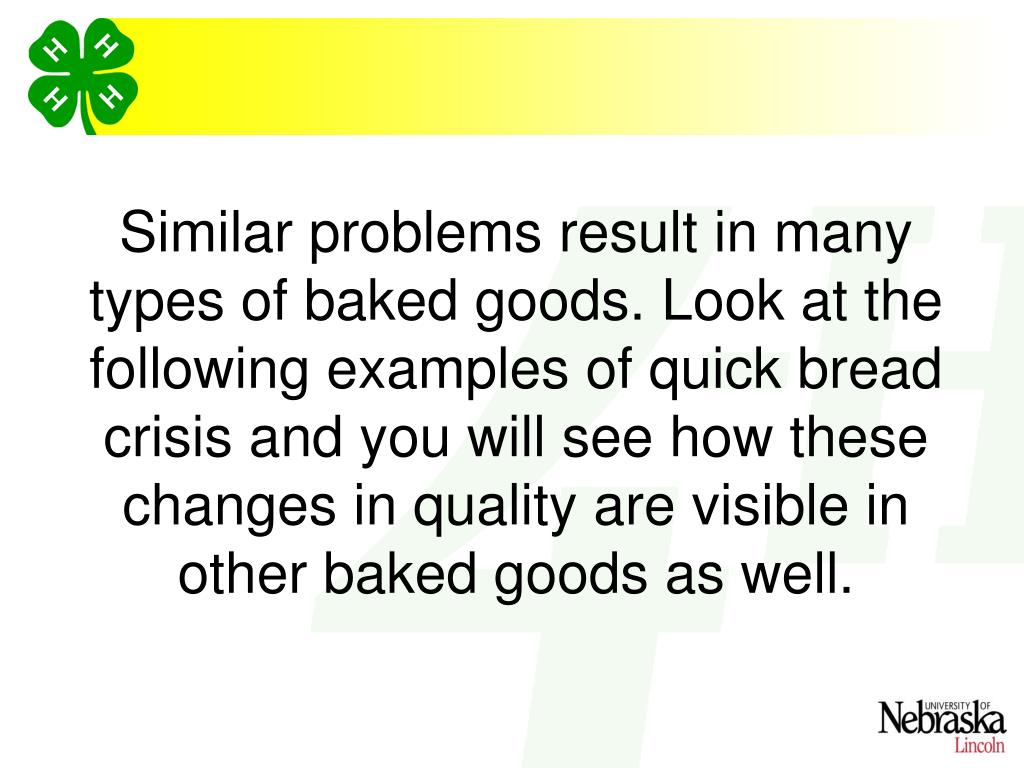 Similar problems result in many types of baked goods. Look at the following examples of quick bread crisis and you will see how these changes in quality are visible in other baked goods as well.