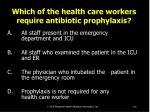which of the health care workers require antibiotic prophylaxis