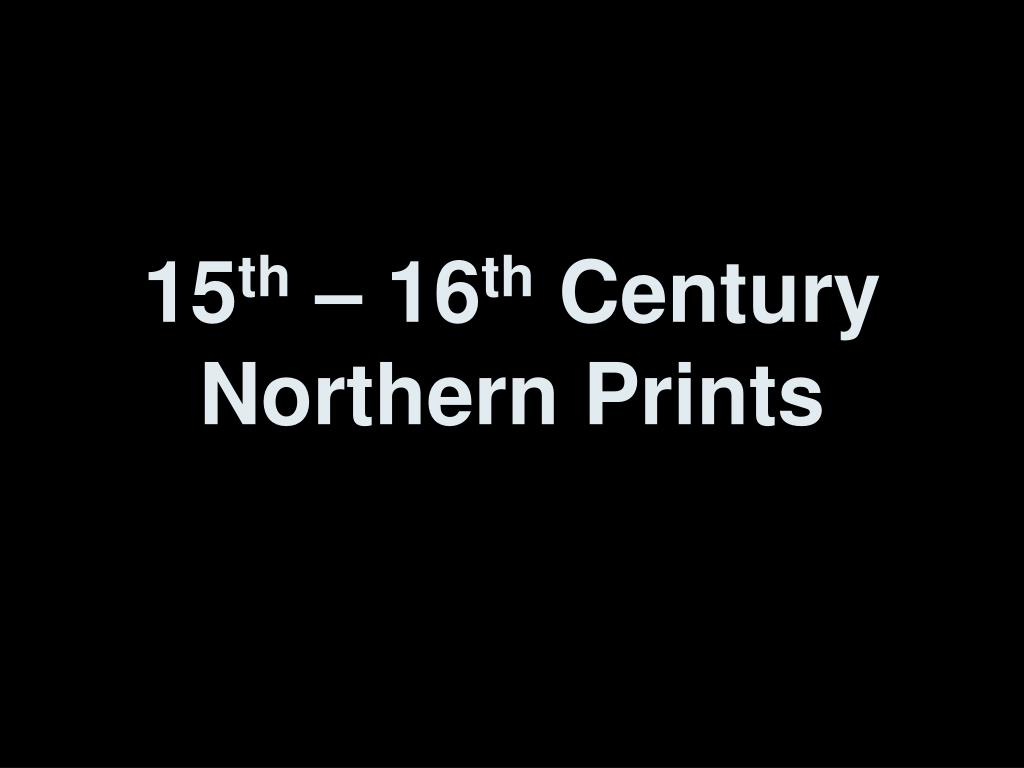 ppt 15 th 16 th century northern prints powerpoint presentation