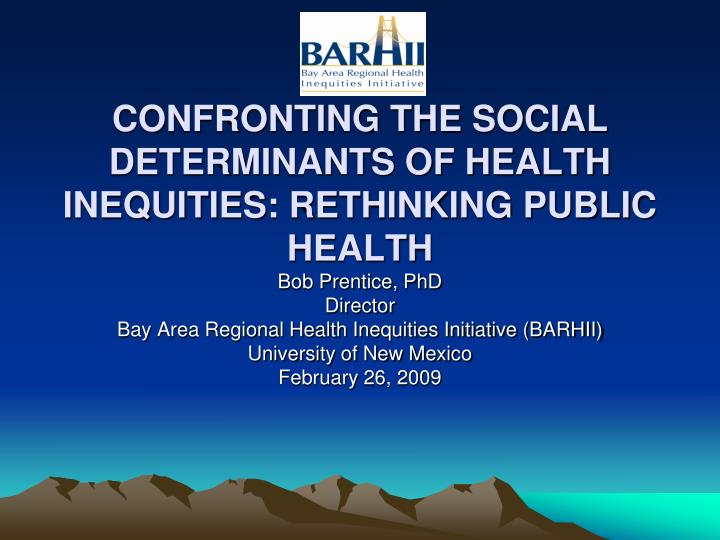 confronting the social determinants of health inequities rethinking public health n.
