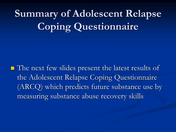 Summary of Adolescent Relapse Coping Questionnaire
