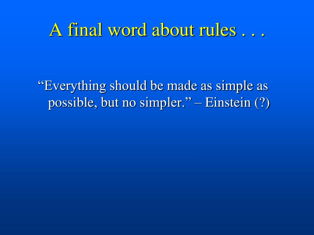 A final word about rules . . .