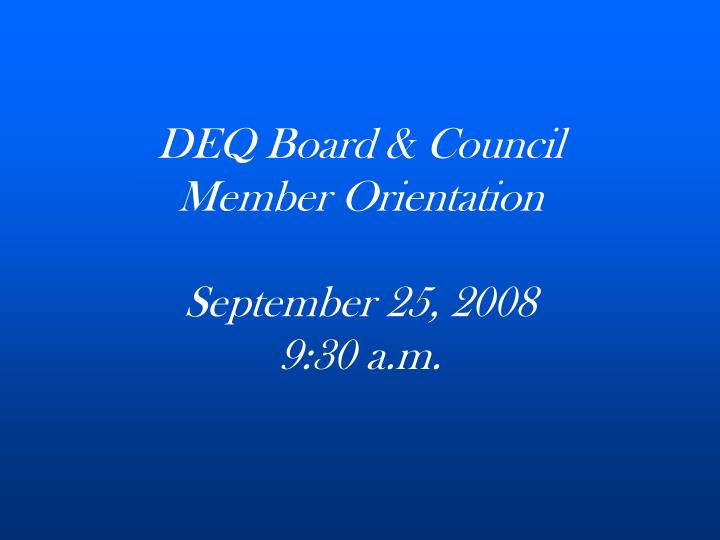 Deq board council member orientation september 25 2008 9 30 a m