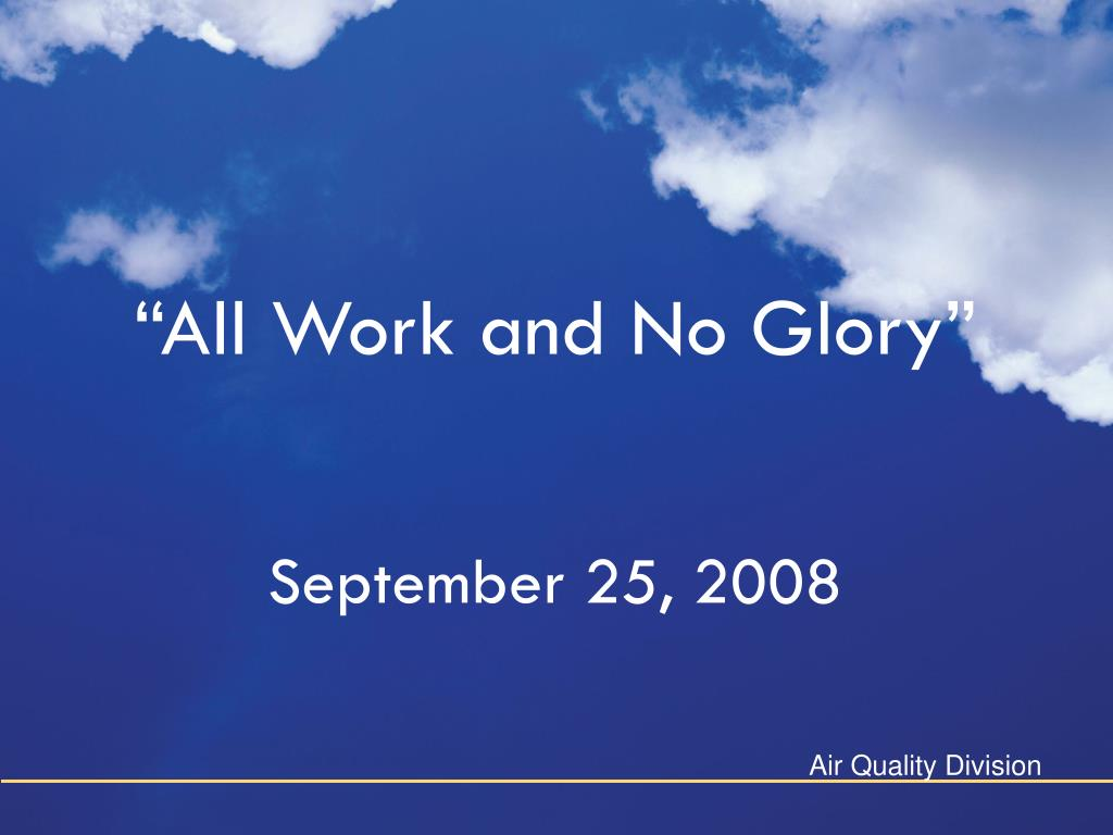 """All Work and No Glory"""