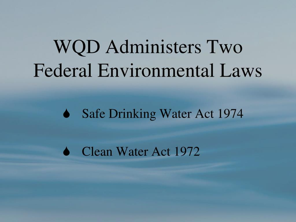 WQD Administers Two Federal Environmental Laws