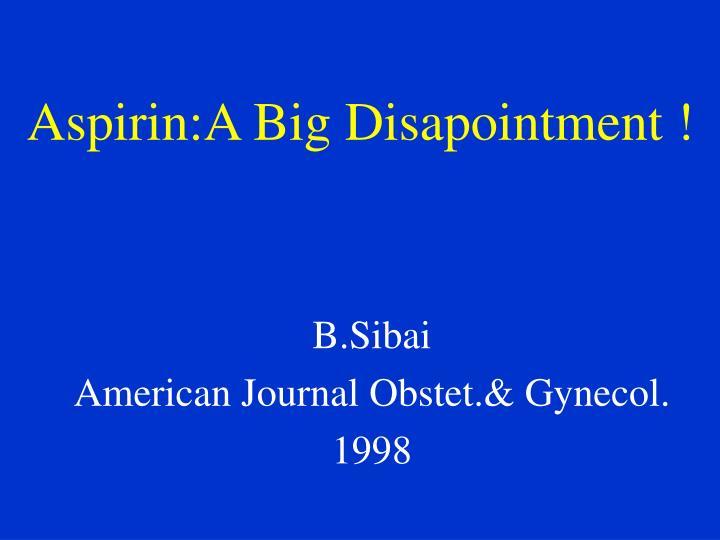Aspirin:A Big Disapointment !