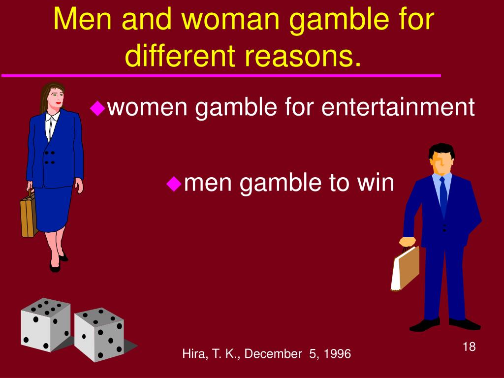 Men and woman gamble for different reasons.