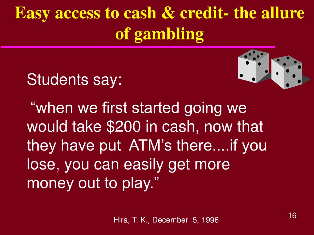 Easy access to cash & credit- the allure of gambling