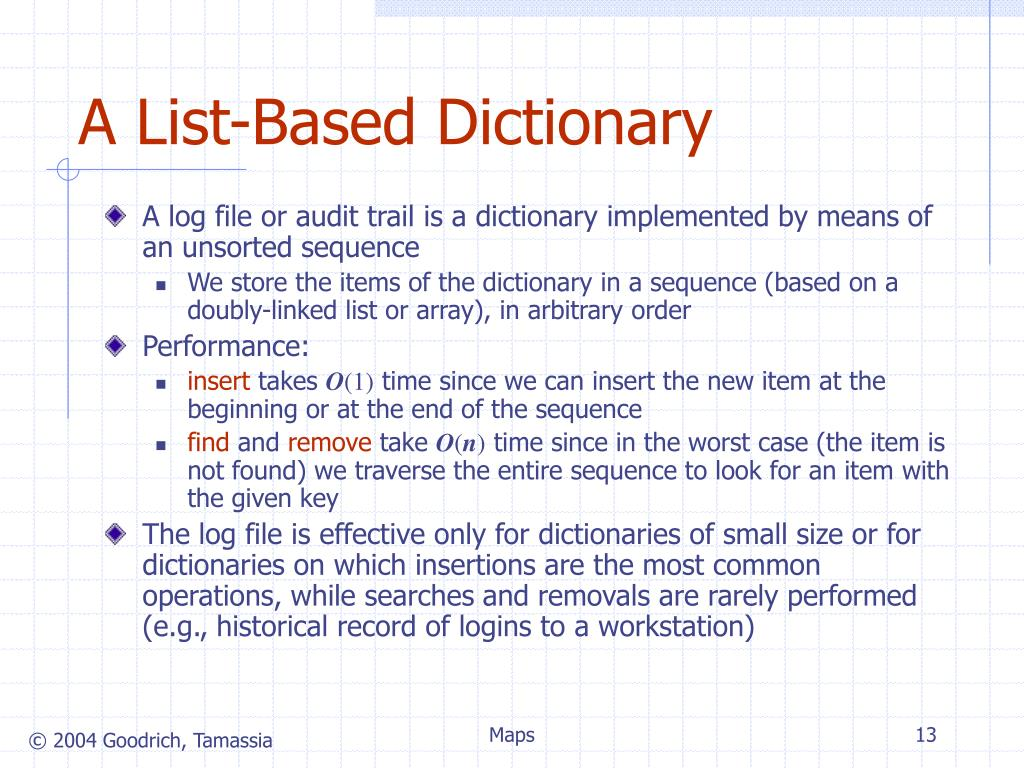 A log file or audit trail is a dictionary implemented by means of an unsorted sequence