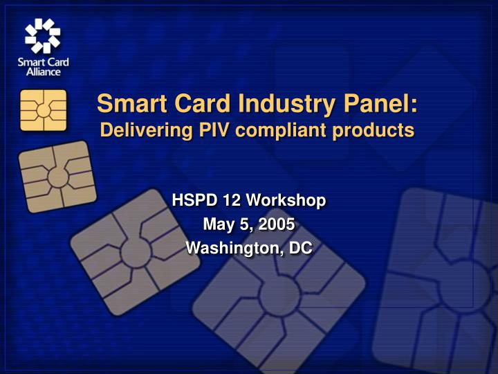 smart card industry panel delivering piv compliant products n.