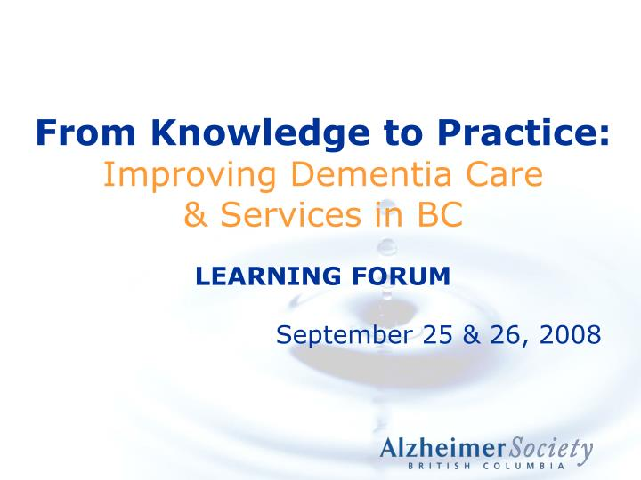from knowledge to practice improving dementia care services in bc learning forum n.