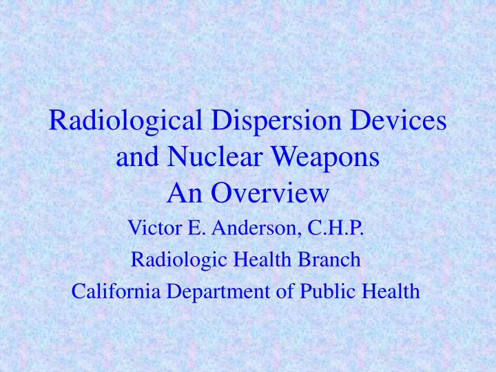 Radiological dispersion devices and nuclear weapons an overview