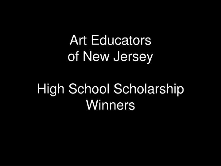Art educators of new jersey high school scholarship winners