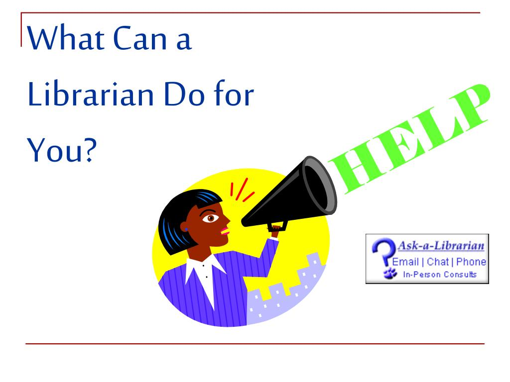 What Can a Librarian Do for You?