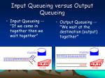 input queueing versus output queueing