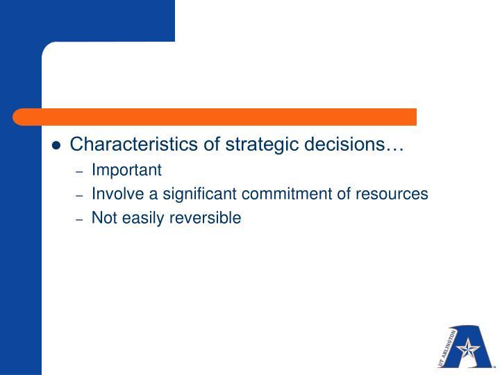 Characteristics of strategic decisions…