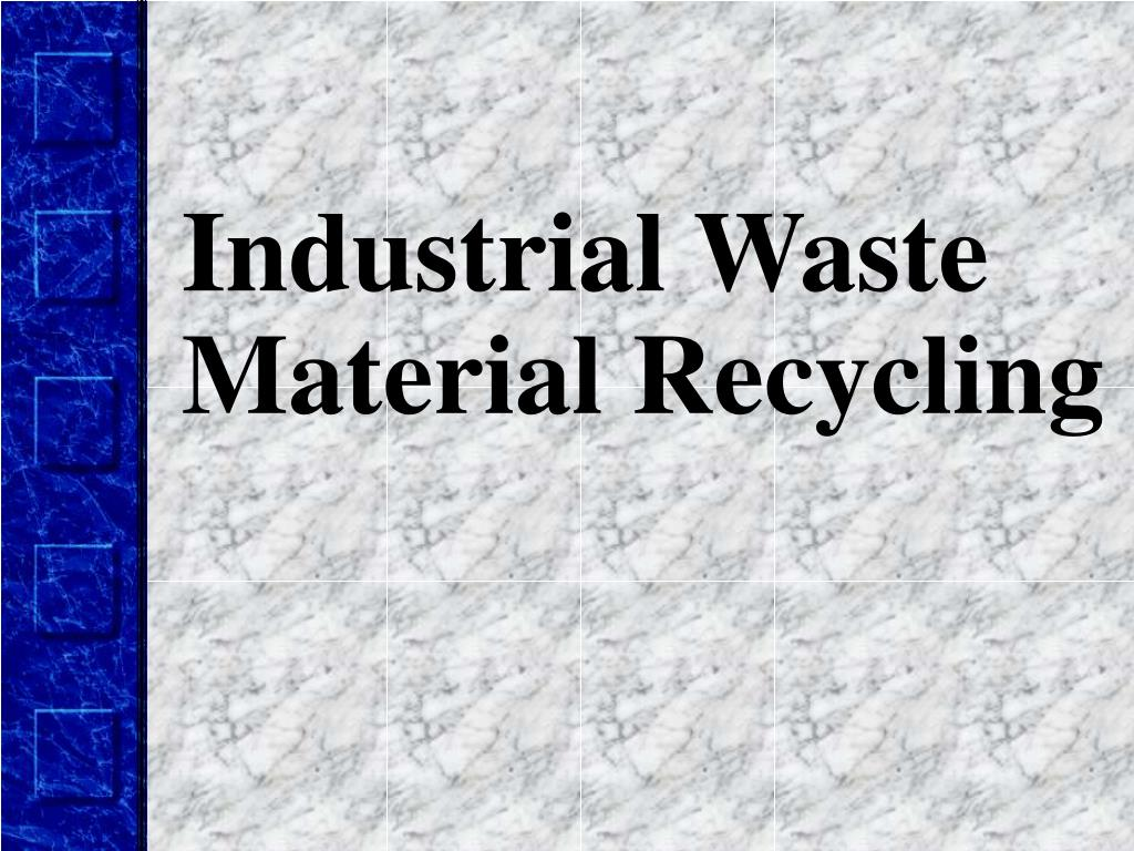 Industrial Waste Material Recycling