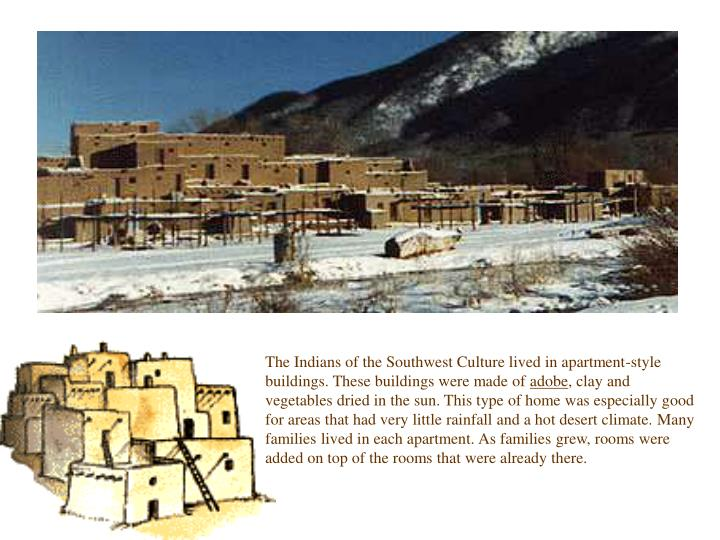 The Indians of the Southwest Culture lived in apartment-style buildings. These buildings were made of