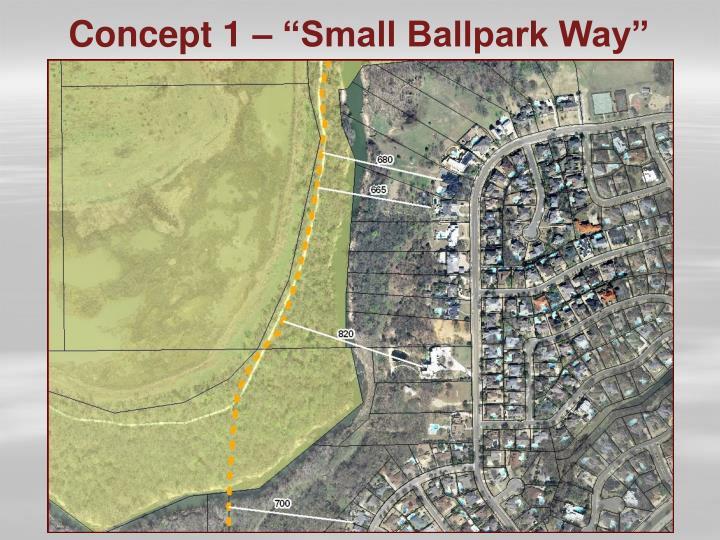 """Concept 1 – """"Small Ballpark Way"""""""