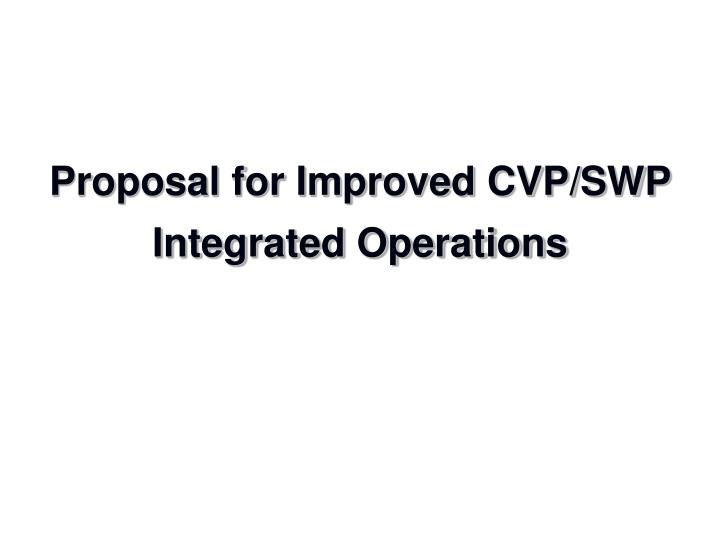 Proposal for improved cvp swp integrated operations