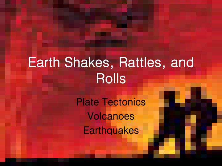earth shakes rattles and rolls n.