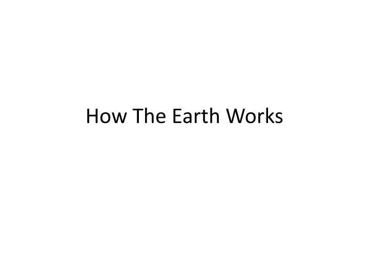 how the earth works n.